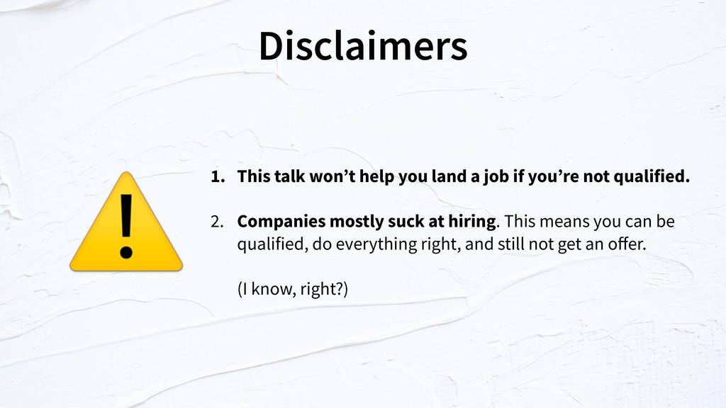 Disclaimers 1. This talk won't help you land a ...
