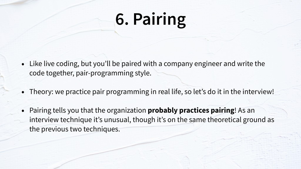 6. Pairing • Like live coding, but you'll be pa...