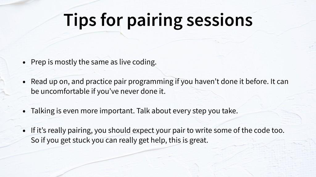 Tips for pairing sessions • Prep is mostly the ...