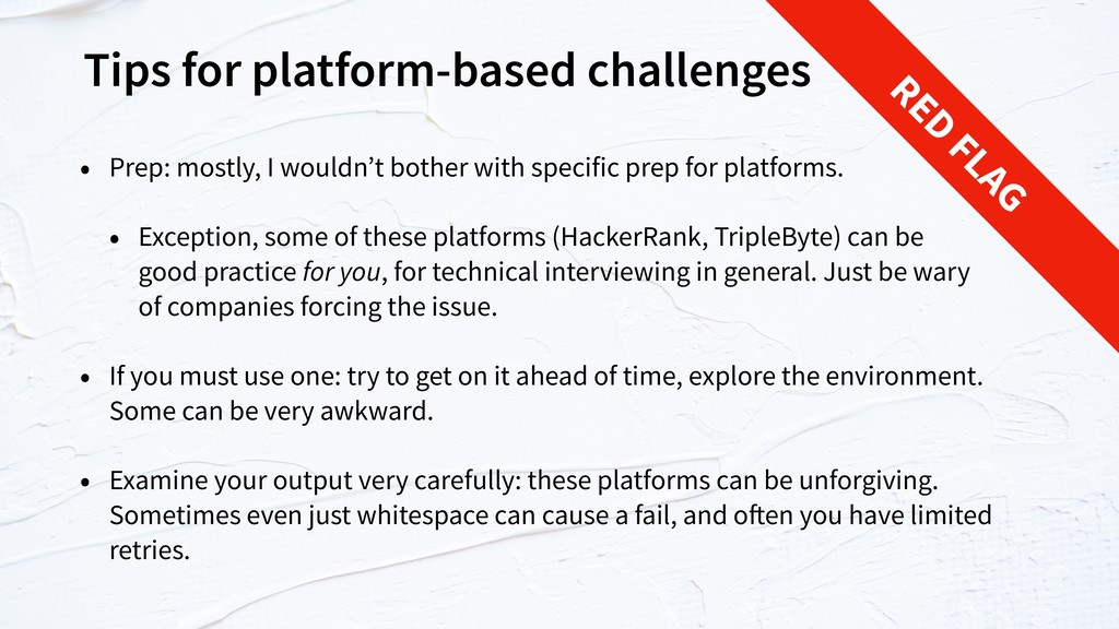 Tips for platform-based challenges • Prep: most...