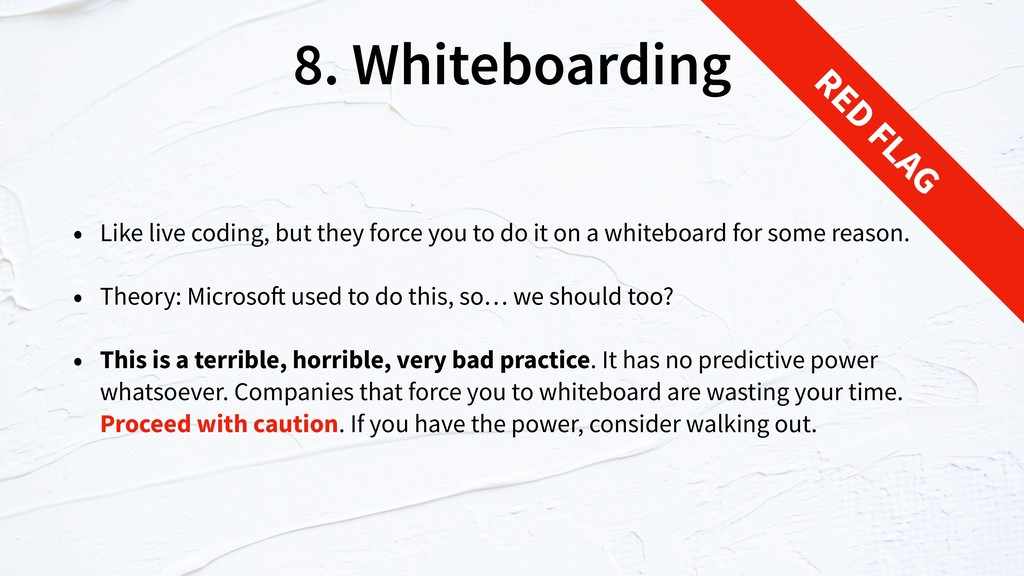 8. Whiteboarding • Like live coding, but they f...
