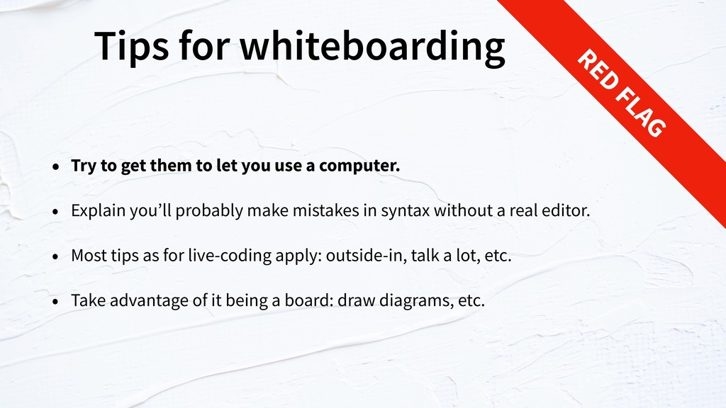 Tips for whiteboarding • Try to get them to let...
