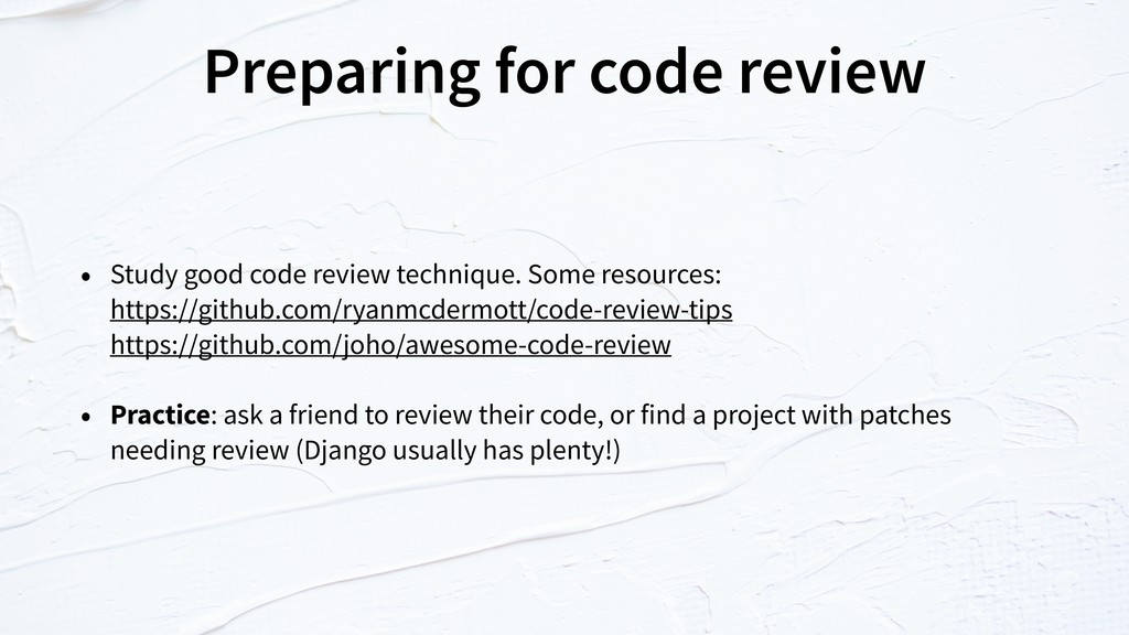 Preparing for code review • Study good code rev...