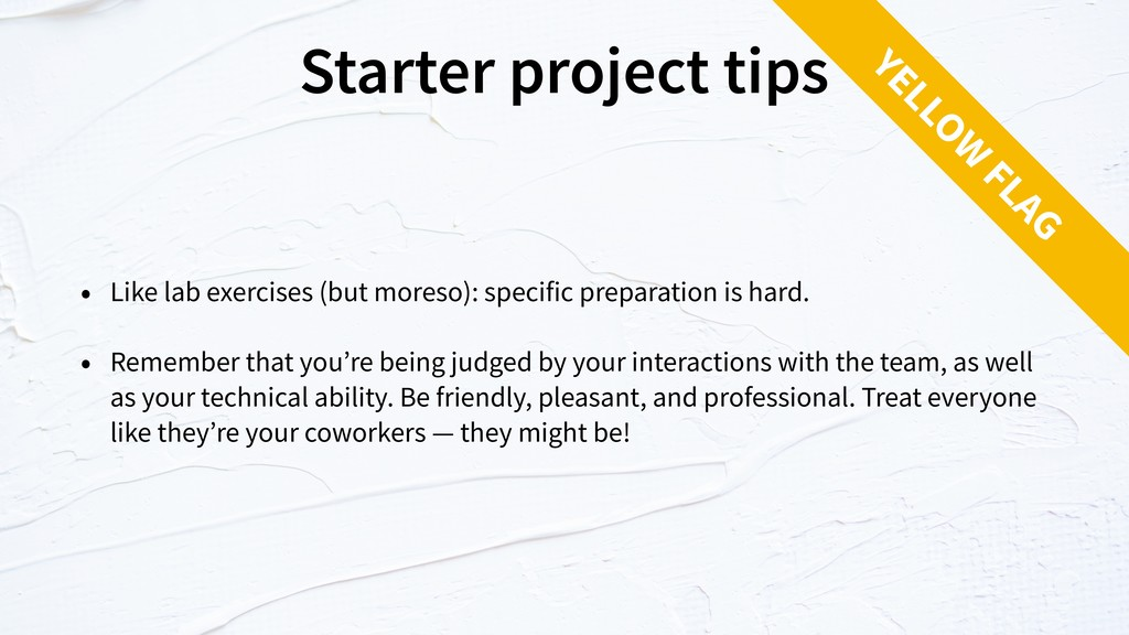 Starter project tips • Like lab exercises (but ...