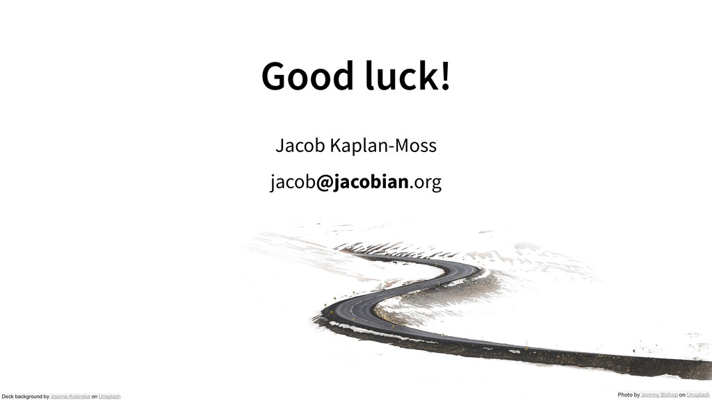 Good luck! Jacob Kaplan-Moss jacob@jacobian.org...