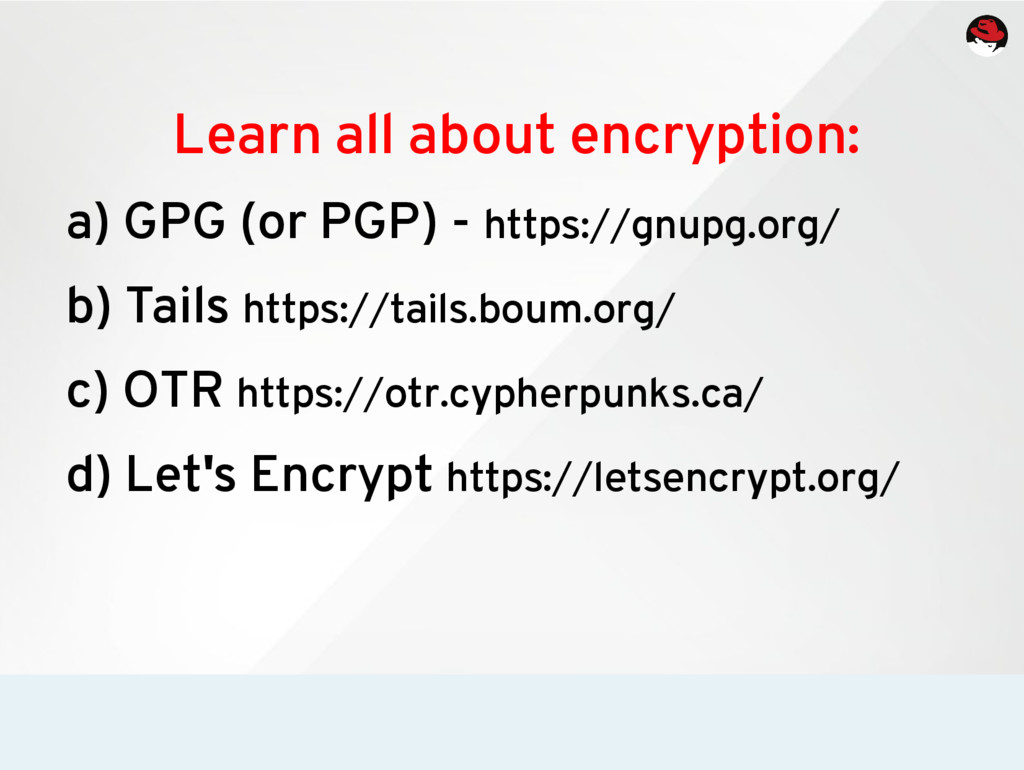 Learn all about encryption: a) GPG (or PGP) - h...