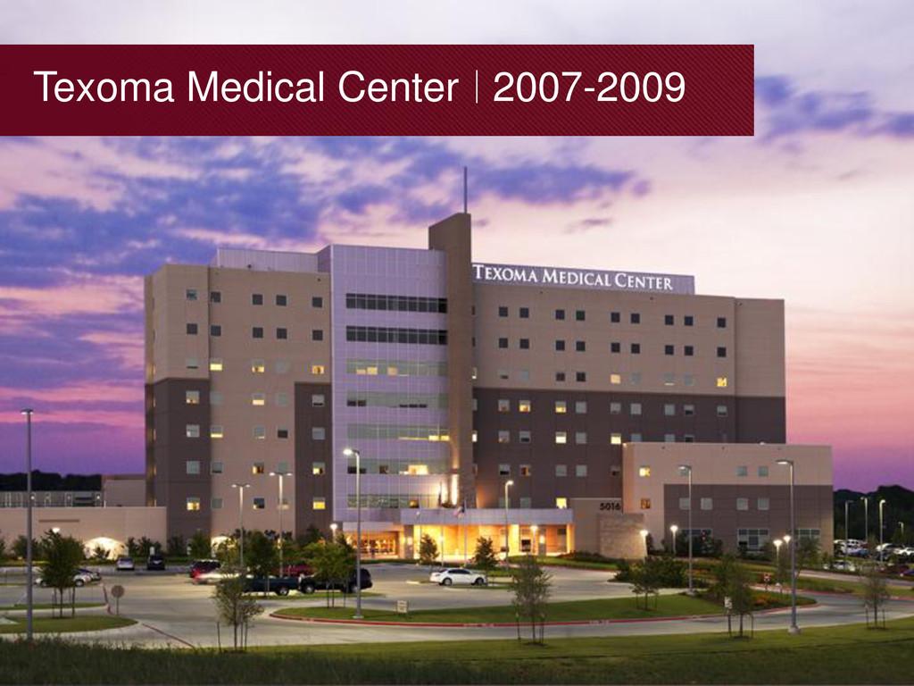 Texoma Medical Center 2007-2009