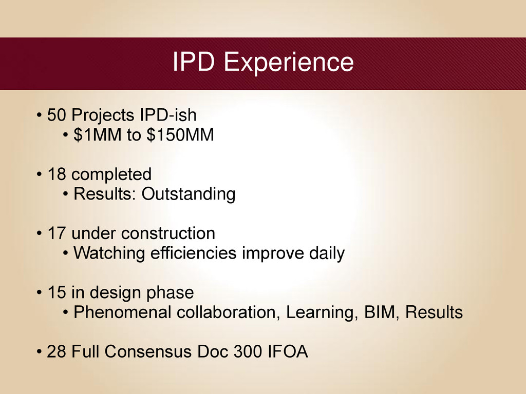 IPD Experience • 50 Projects IPD-ish • $1MM to ...