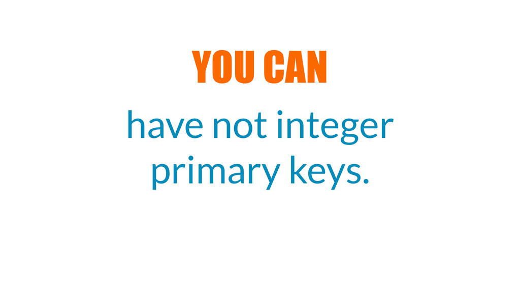 have not integer primary keys. YOU CAN
