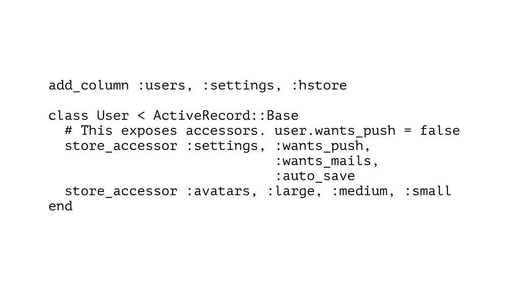 add_column :users, :settings, :hstore ! class U...