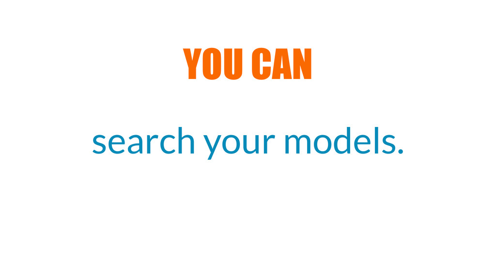 search your models. YOU CAN