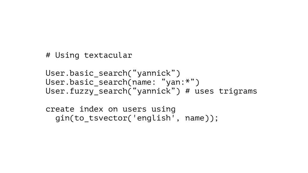 "# Using textacular ! User.basic_search(""yannick..."