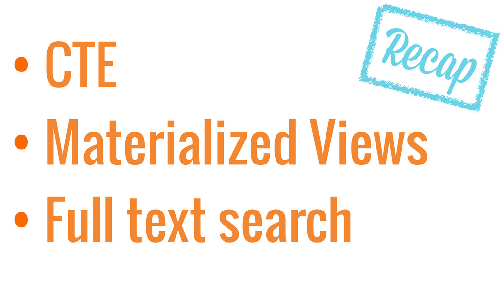 • CTE • Materialized Views • Full text search R...