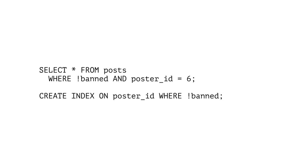 SELECT * FROM posts WHERE !banned AND poster_id...