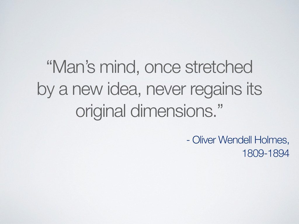 """""""Man's mind, once stretched by a new idea, neve..."""