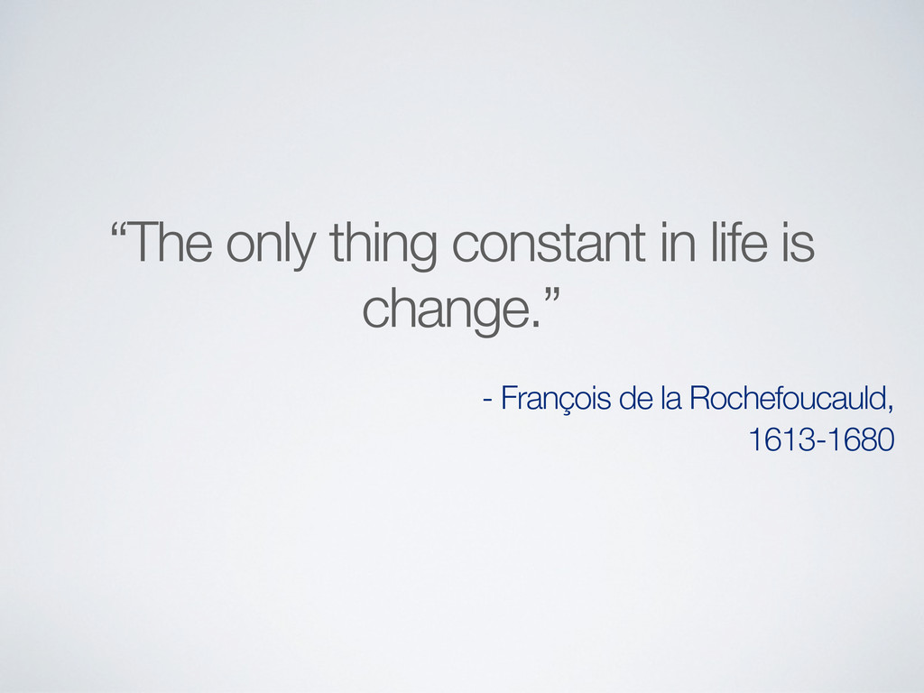 """""""The only thing constant in life is change."""" - ..."""