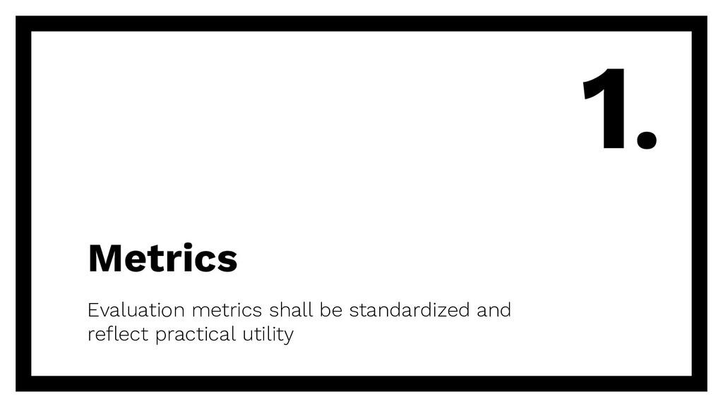 Metrics Evaluation metrics shall be standardize...