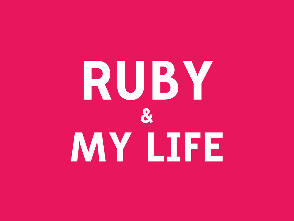 RUBY & MY LIFE