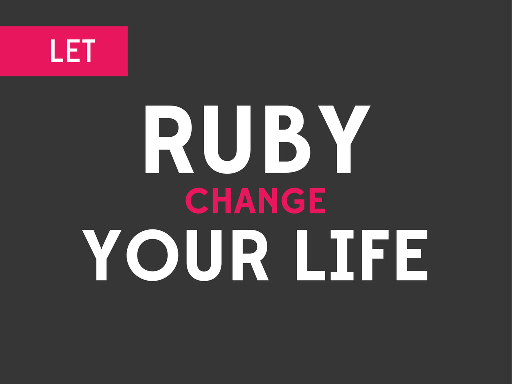 RUBY CHANGE YOUR LIFE LET