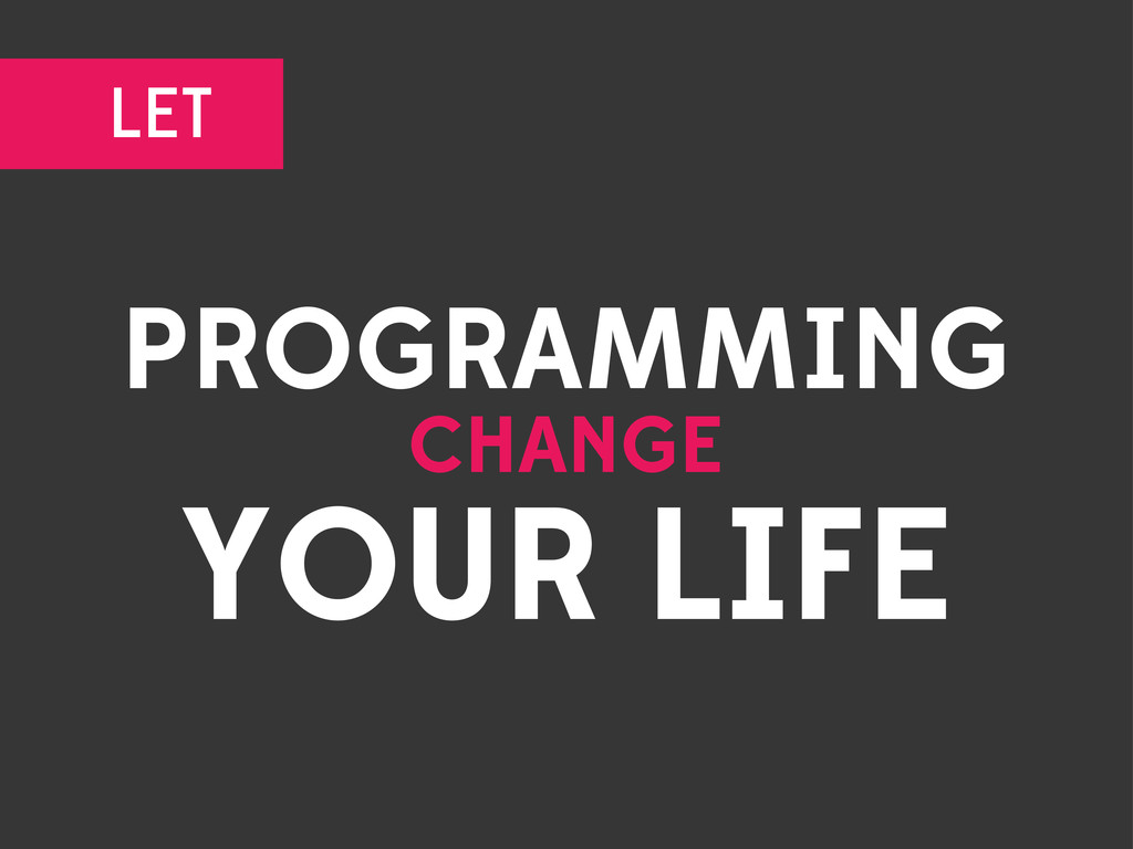 PROGRAMMING CHANGE YOUR LIFE LET