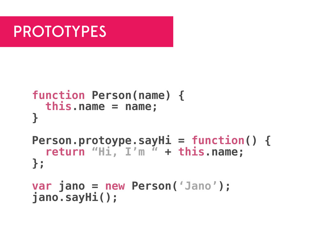 PROTOTYPES function Person(name) { this.name = ...