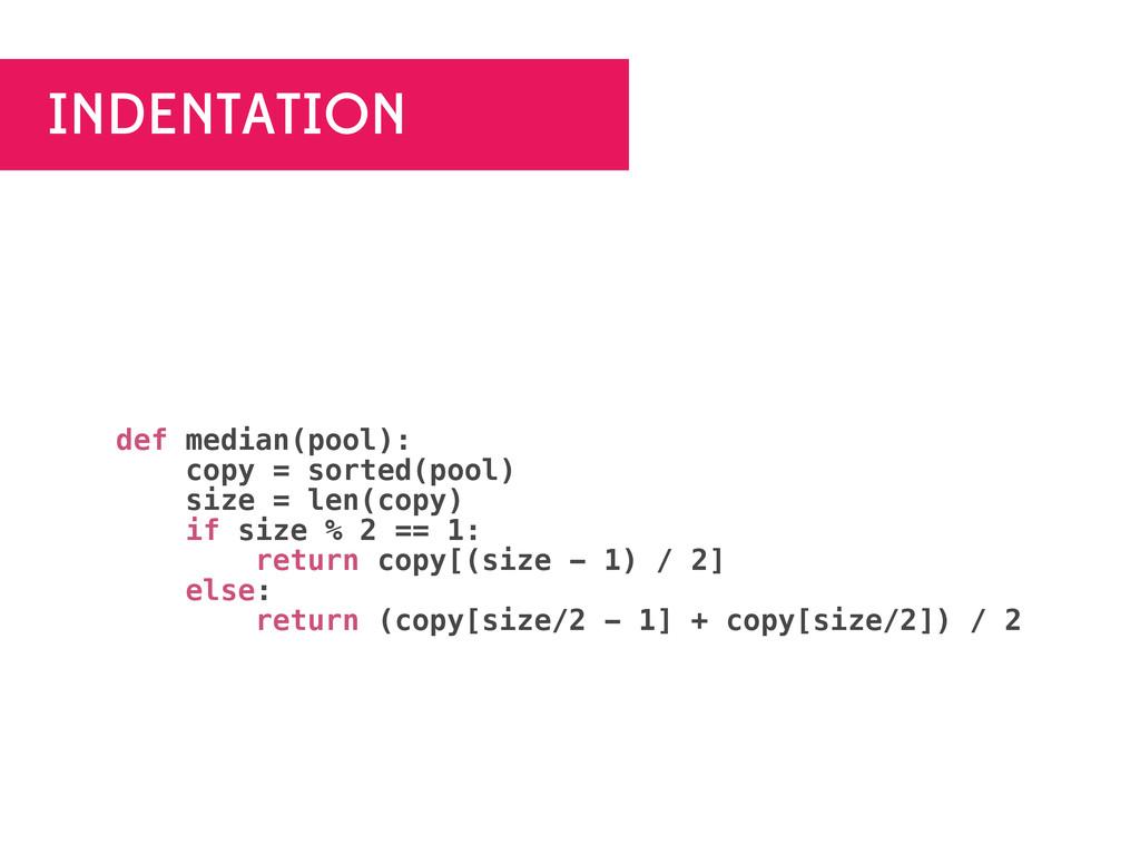 INDENTATION def median(pool): copy = sorted(poo...