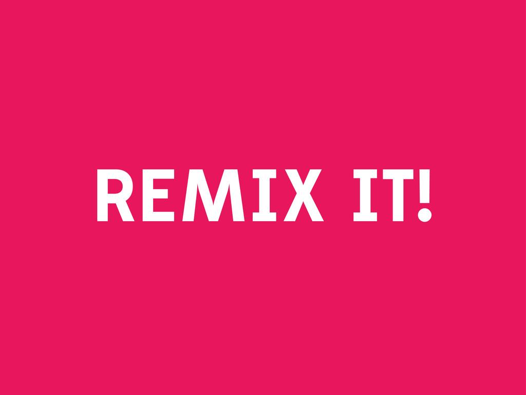 REMIX IT!
