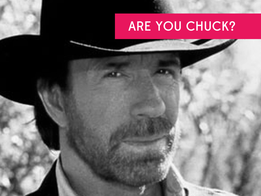 ARE YOU CHUCK?