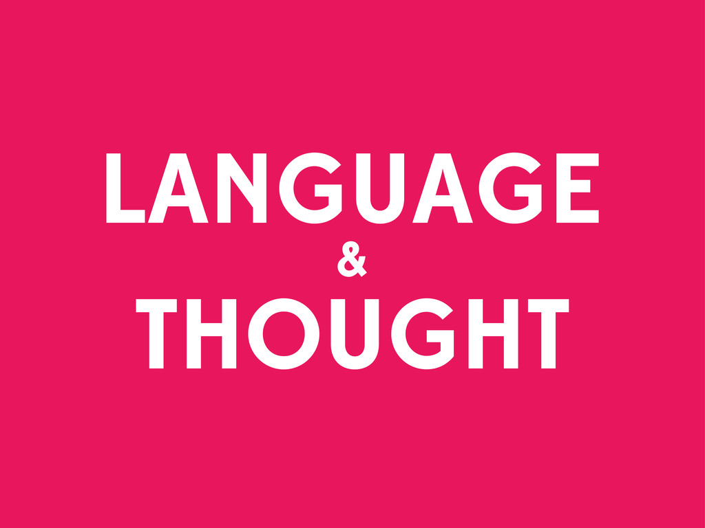 LANGUAGE & THOUGHT