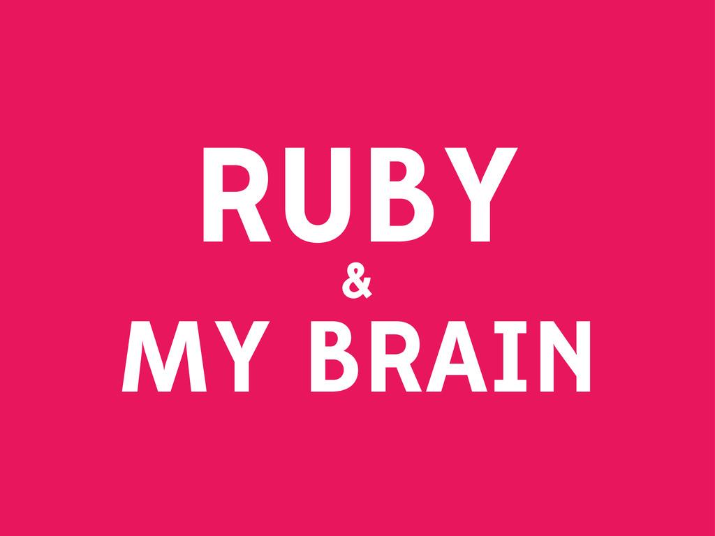 RUBY & MY BRAIN