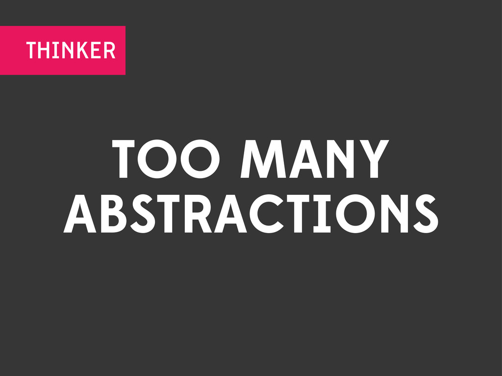 TOO MANY ABSTRACTIONS THINKER