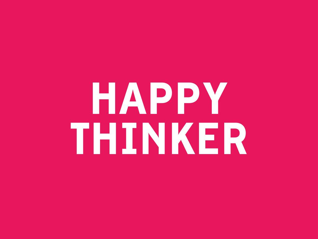 HAPPY THINKER