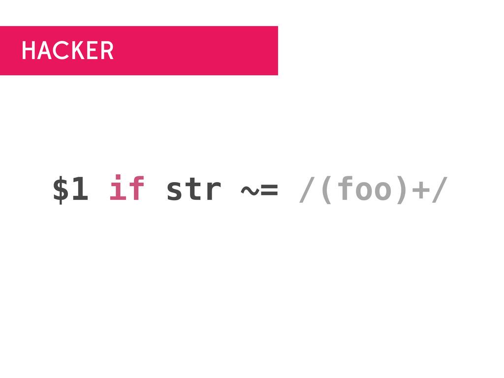 HACKER $1 if str ~= /(foo)+/