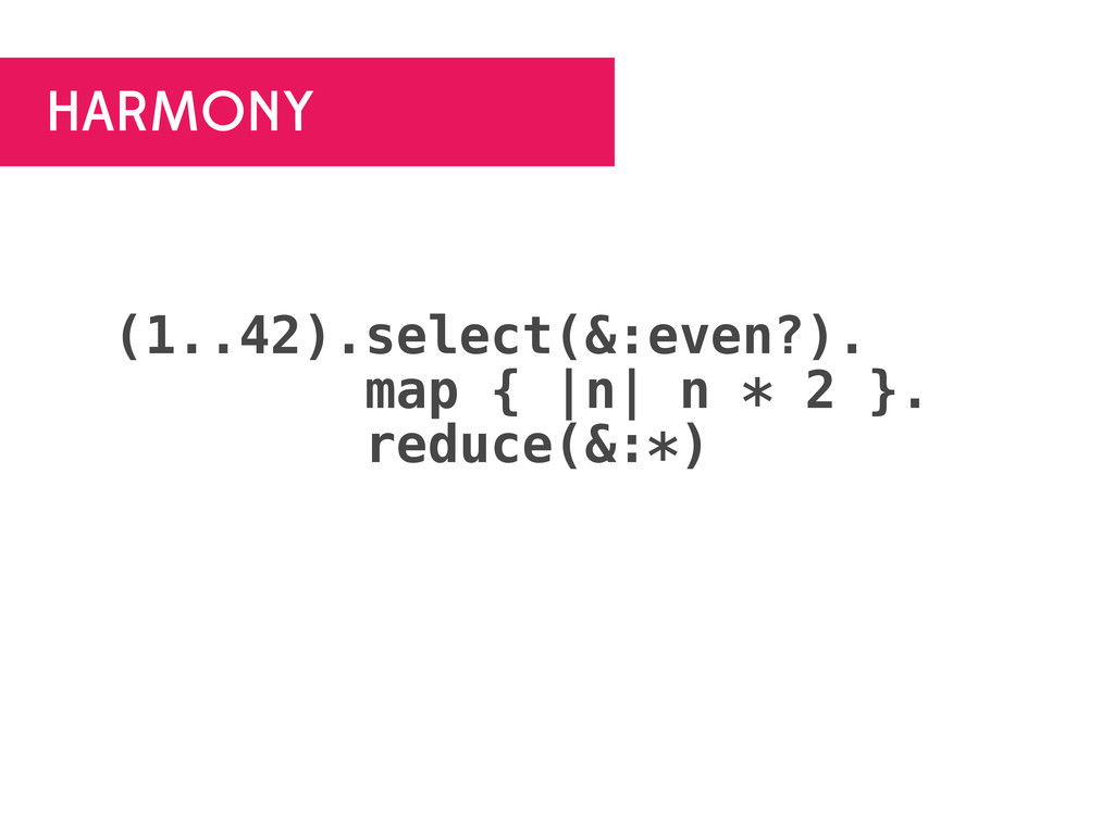 HARMONY (1..42).select(&:even?). map { |n| n * ...
