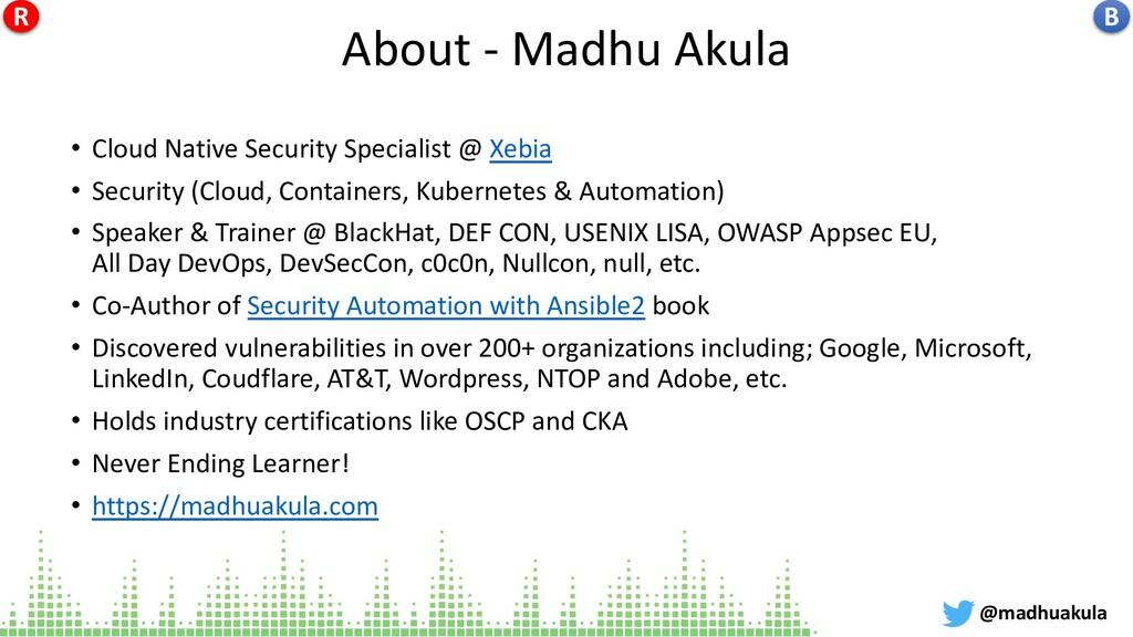 About - Madhu Akula • Cloud Native Security Spe...