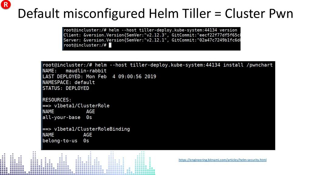 Default misconfigured Helm Tiller = Cluster Pwn...