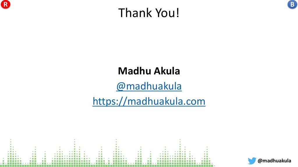 Thank You! Madhu Akula @madhuakula https://madh...