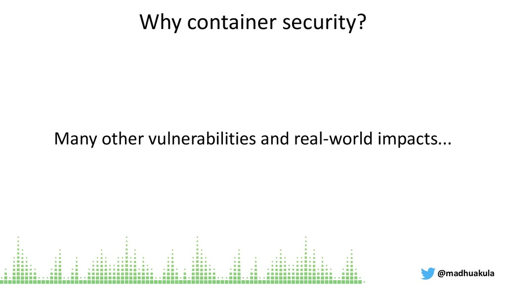 Why container security? Many other vulnerabilit...