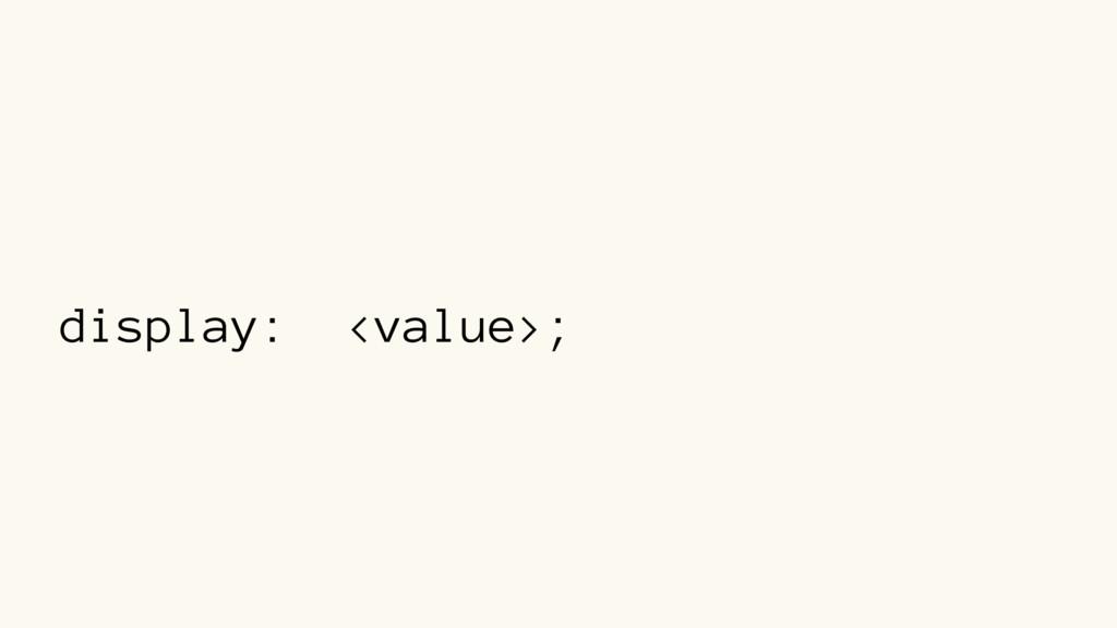display: <value>;