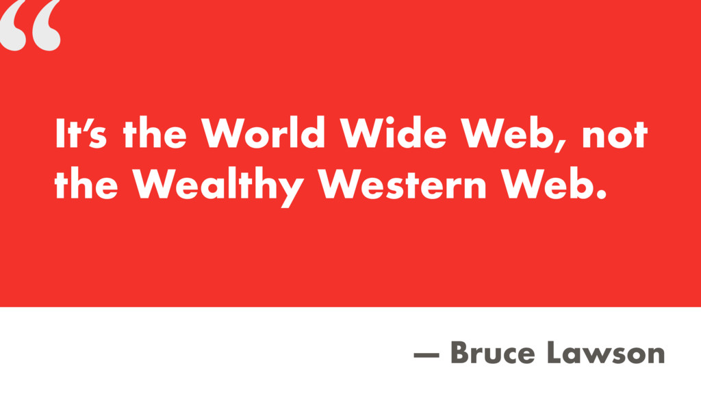 """ — Bruce Lawson It' s the World Wide Web, not ..."