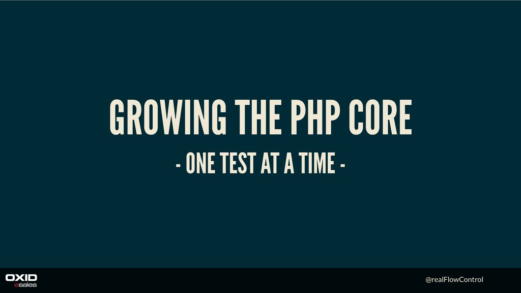 @realFlowControl GROWING THE PHP CORE - ONE TES...