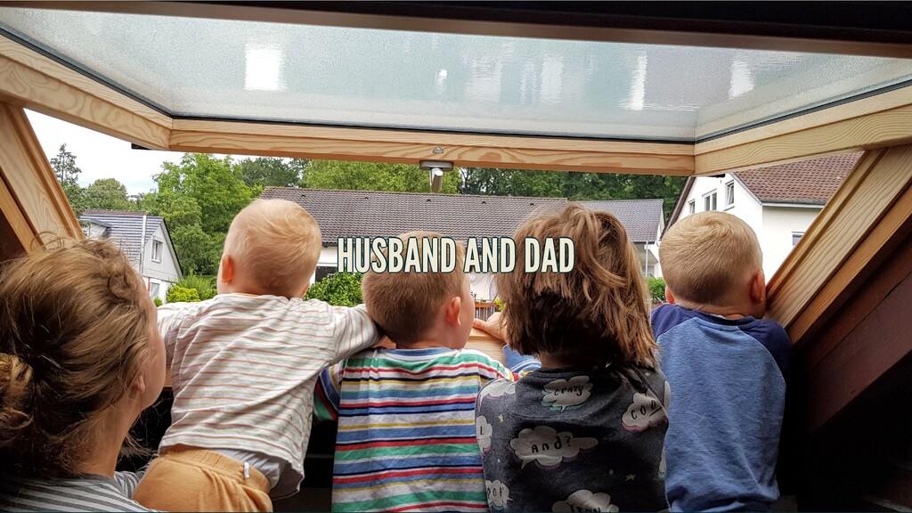 HUSBAND AND DAD HUSBAND AND DAD HUSBAND AND DAD...