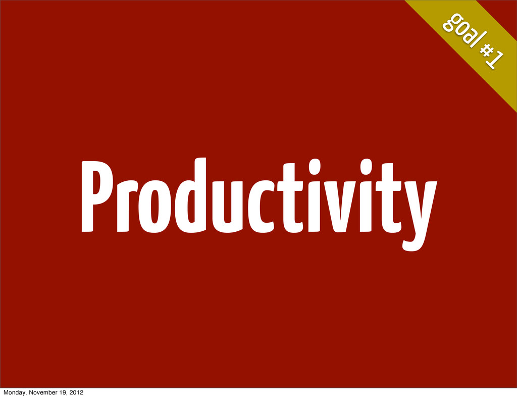 goal #1 Productivity Monday, November 19, 2012