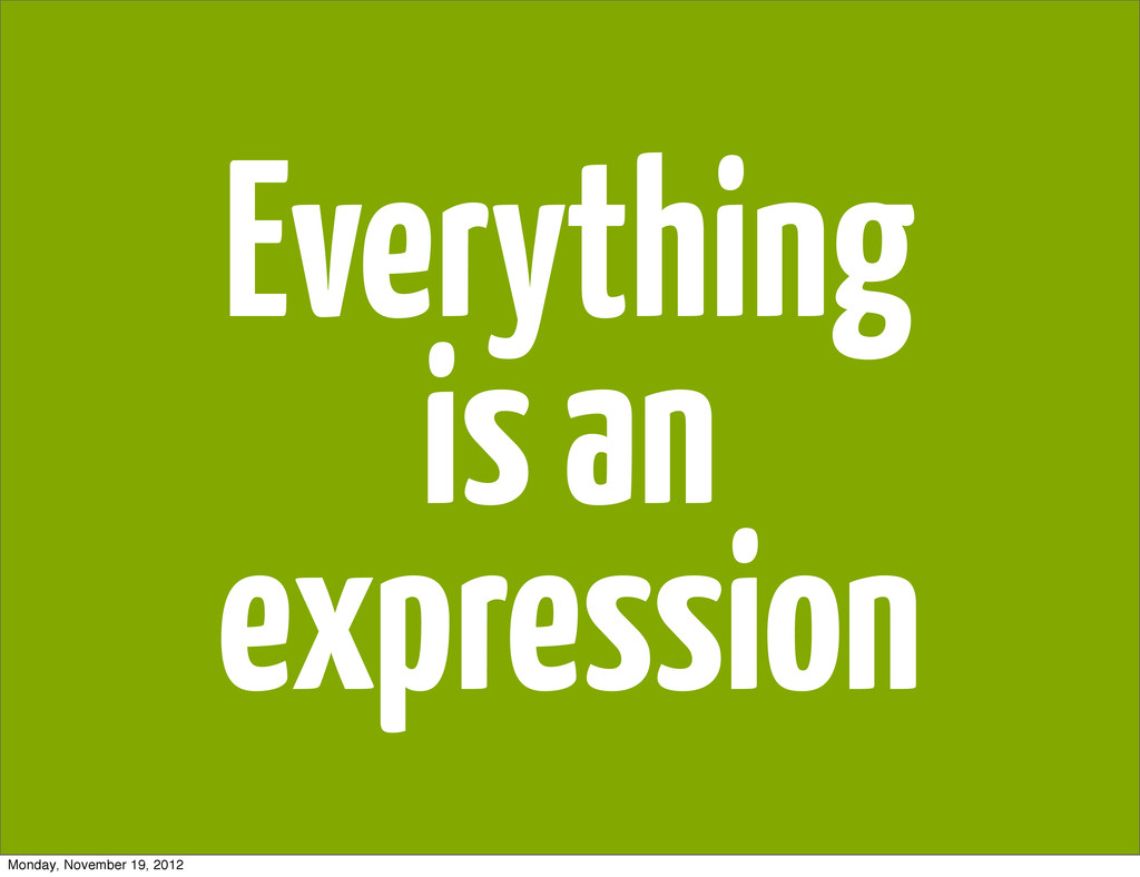 Everything is an expression Monday, November 19...