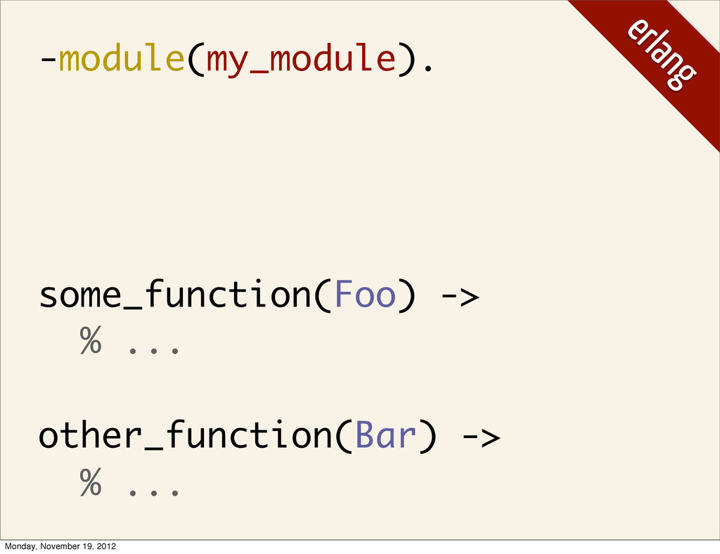 -module(my_module). some_function(Foo) -> % ......