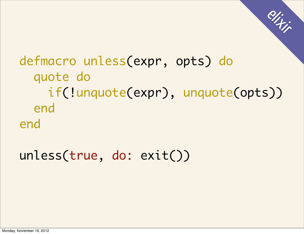 defmacro unless(expr, opts) do quote do if(!unq...