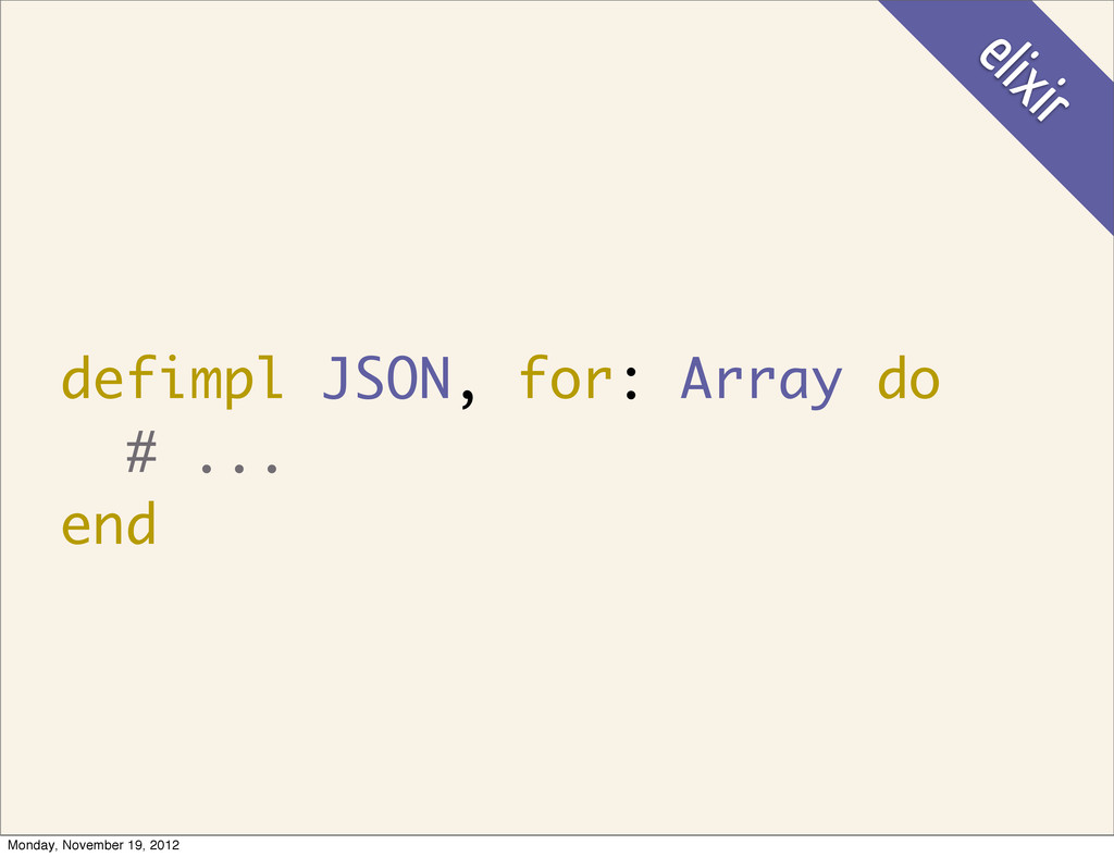 defimpl JSON, for: Array do # ... end elixir Mo...