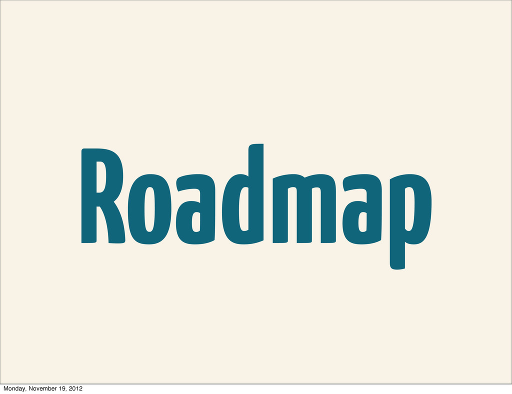 Roadmap Monday, November 19, 2012