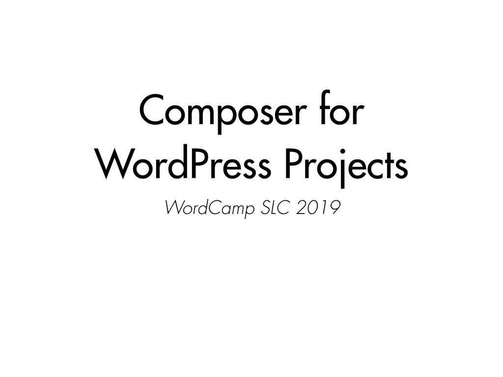 Composer for WordPress Projects WordCamp SLC 20...