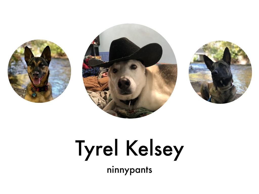 Tyrel Kelsey ninnypants
